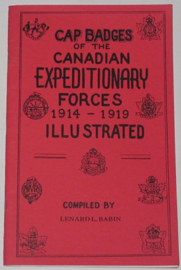 Cap Badges of the Canadian Expeditionary Forces 1914-1919, Illustrated, by Lenard L. Brabin